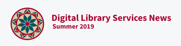 Digital library services news - summer 2019