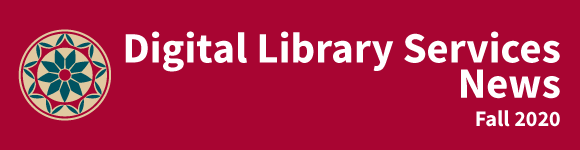 Digital Library Services News - Fall 2020