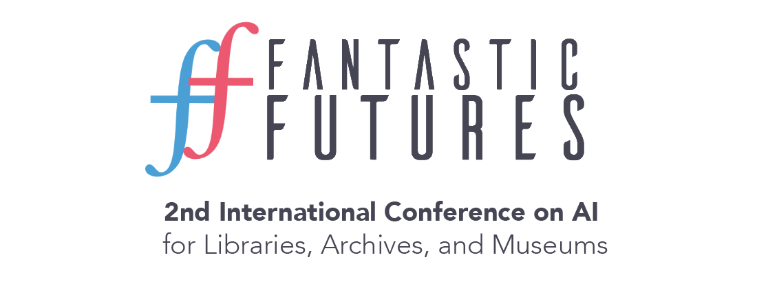Fantastic Futures 2019, 2nd International Conference on AI for Libraries, Archives, and Museums