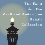 The Fund for the Jack and Arden Lee Baha'i Collection