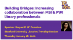 Building Bridges - Increasing Collaboration Between MSI and PWI Professionals - Trending at SUL - January 2020