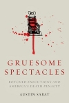 Gruesome Spectacles: Botched Executions and America's Death Penalty by Austin Sarat, published by Stanford University Press