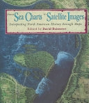 From sea charts to satellite images : interpreting North American history through maps, David Buisseret, 1990