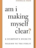 Am i making myself clear? : a scientist's guide to talking to the public