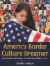 Cover of America, border culture dreamer : the young immigrant experience from A to Z