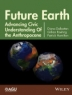 Future Earth : advancing civic understanding of the anthropocene