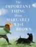 Cover of The important thing about Margaret Wise Brown