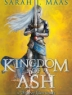 Cover image of Kingdom of ash : a Throne of glass novel