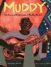 Cover image of Muddy : the story of blues legend Muddy Waters