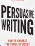 Persuasive Writing  : how to harness the power of words