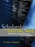Scholarship in the digital age : information, infrastructure, and the Internet