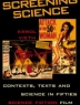 Screening science : contexts, texts, and science in fifties science fiction film