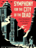 Cover image of Symphony for the city of the dead