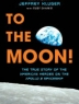 Cover of To the moon! : the true story of the American heroes on the Apollo 8 spaceship