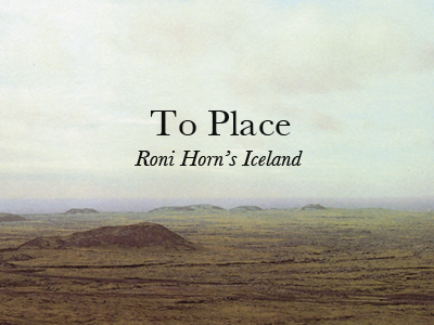 To Place: Roni Horn's Iceland